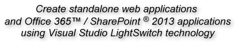 Create standalone web applications and Office 365 / SharePoint 2013 applications using Visual Studio LightSwitch technology